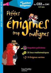 Petites Enigmes Trop Malignes ; Du Ce2 Au Cm1 ; 8/9 Ans