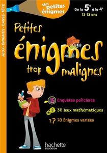 Petites Enigmes Trop Malignes ; De La 5e A La 4e ;12/13 Ans