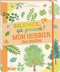 Silence, Ca Pousse ! ; Mon Herbier Des Feuilles