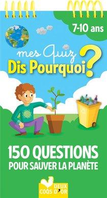 Mes Quiz Dis Pourquoi ? ; 150 Questions Pour Sauver La Terre