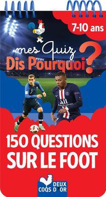 Mes Quiz Dis Pourquoi ? ; 150 Questions Sur Le Foot