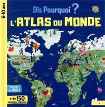 Dis Pourquoi ? ; Atlas Du Monde