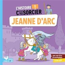 L'histoire C'est Pas Sorcier ; Jeanne D'arc