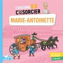 L'histoire C'est Pas Sorcier ; Marie-antoinette