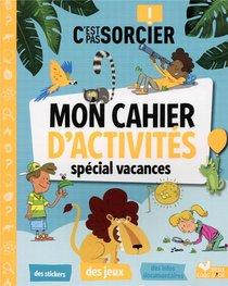 C'est Pas Sorcier : Mon Cahier D'activites Special Vacances