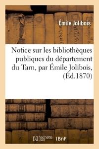 Notice Sur Les Bibliotheques Publiques Du Departement Du Tarn, Par Emile Jolibois,