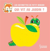 Les Devinettes De Petit Renard ; Qui Vit Au Jardin ?
