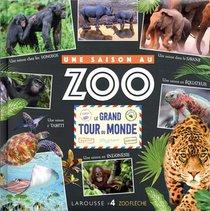 Le Grand Tour Du Monde ; Une Saison Au Zoo
