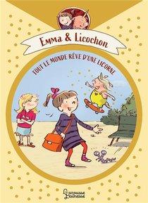 Emma Et Licochon : Tout Le Monde Reve D'une Licorne