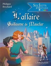 Secrets D'histoire Junior : L'affaire Guillaume De Mauclar