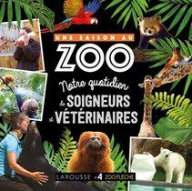 Une Saison Au Zoo ; Notre Quotidien De Soigneurs Et Veterinaires