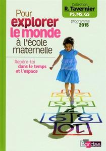 Pour Explorer Le Monde A L'ecole Maternelle ; Repere-toi Dans Le Temps Et L'espace (edition 2015)