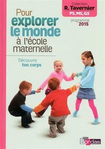 Pour Explorer Le Monde A L'ecole Maternelle ; Decouvre Ton Corps (edition 2015)
