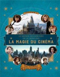 Le Monde Des Sorciers De J.k. Rowling ; La Magie Du Cinema T.1 ; Heros Extraordinaires Et Lieux Fantastiques