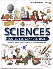 Sciences : Toutes Les Grandes Dates, Depuis La Pierre Taillee Jusqu'a La Conquete Spatiale !