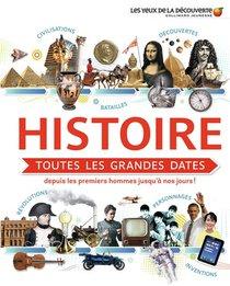 Histoire : Toutes Les Grandes Dates ; Depuis Les Premiers Hommes Jusqu'a Nos Jours !