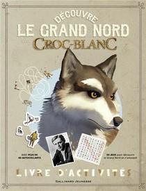 Decouvre Le Grand Nord ; Croc-blanc