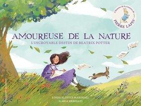 Amoureuse De La Nature ; L'incroyable Destin De Beatrix Potter