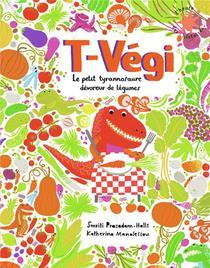 T-vegi ; Le Petit Tyrannosaure Devoreur De Legumes