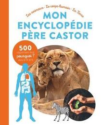 Mon Encyclopedie Pere Castor : Les Animaux, Le Corps Humain, La Terre