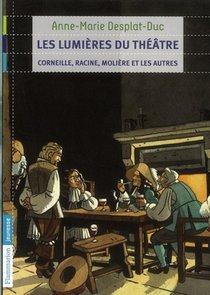 Les Lumieres Du Theatre ; Corneille, Racine, Moliere Et Les Autres