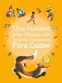 Une Histoire Pour Chaque Soir ; Les Grands Classiques Du Pere Castor