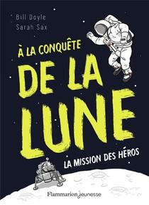 A La Conquete De La Lune ; La Mission Des Heros