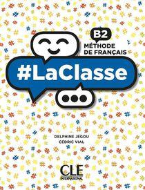 #laclasse ; Fle : Niveau B2 : Eleve (edition 2021)