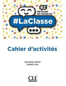 #laclasse ; Fle : Niveau B2 : Cahier D'activites : Methode De Francais (edition 2021)
