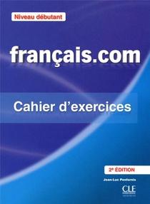 Francais.com ; Niveau Debutant ; Cahier D'exercices (2e Edition)