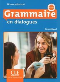 Grammaire En Dialogues ; Fle ; Niveau Debutant ; A1 ; A2 (edition 2018)
