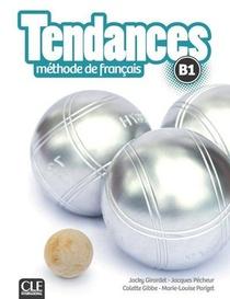 Tendances ; Methode De Francais ; B1 ; Manuel De L'eleve