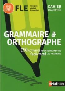 Grammaire Et Orthographe ; Cahier D'activites Fle (edition 2019)