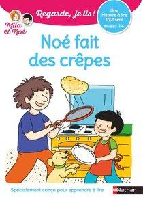 Regarde, Je Lis ! ; Noe Fait Des Crepes ; Niveau 1+