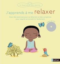 J'apprends A Me Relaxer ; Avec Des Exercices Pour Se Detendre Et Des Comptines Pour Respirer Et S'endormir Facilement