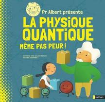 Dr Albert Presente La Physique Quantique ; Meme Pas Peur !