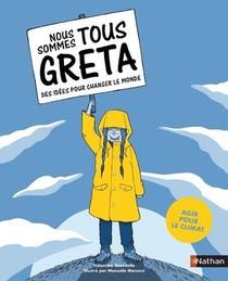Nous Sommes Tous Greta ; Des Idees Pour Changer Le Monde ; Agir Pour Le Climat