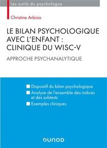 Le Bilan Psychologique Avec L'enfant ; Clinique Du Wisc-v ; Approche Psychanalytique