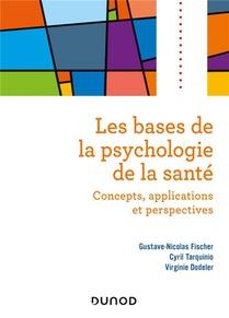 Les Bases De La Psychologie De La Sante ; Concepts, Applications Et Perspectives