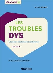 Les Troubles Dys ; Obstacles, Resistances Et Controverses (2e Edition)