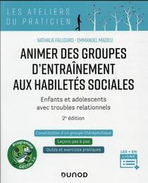 Animer Des Groupes D'entrainement Aux Habiletes Sociales : Enfants Et Adolescents Avec Troubles Relationnels (2e Edition)