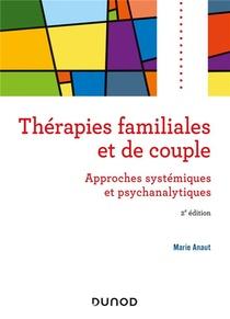 Therapies Familiales Et De Couple ; Approches Systemiques Et Psychanalytiques (2e Edition)