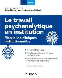 Le Travail Psychanalytique En Institution ; Manuel De Cliniques Institutionnelles