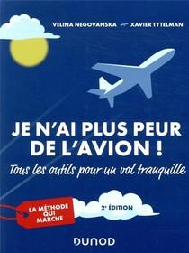 Je N'ai Plus Peur De L'avion ! ; Tous Les Outils Pour Un Vol Tranquille ; La Methode Qui Marche (2e Edition)