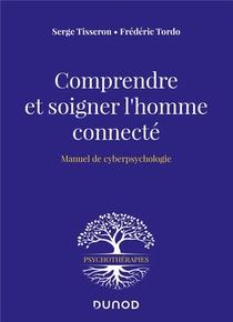 Comprendre Et Soigner L'homme Connecte ; Manuel De Cyberpsychologie