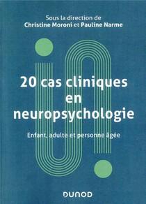 20 Cas Cliniques En Neuropsychologie ; Enfant, Adulte, Personne Agee