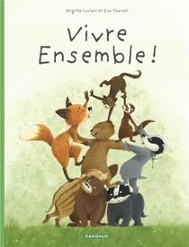 La Famille Blaireau-renard T.3 ; Vivre Ensemble !