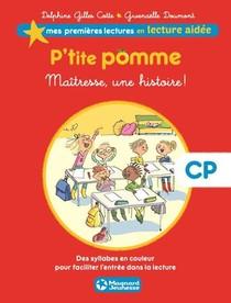 Mes Premieres Lectures En Lecture Aidee ; P'tite Pomme T.1 ; Maitresse, Une Histoire ! Cp