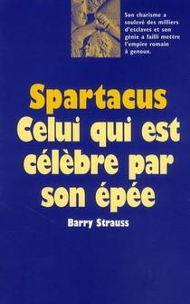 Spartacus ; Celui Qui Est Celebre Par Son Epee