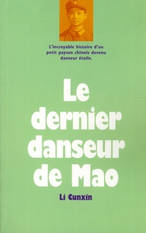 Le Dernier Danseur De Mao ; L'incroyable Histoire D'un Petit Paysan Chinois Devenu Danseur Etoile